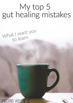 My 5 Biggest Gut Healing Mistakes  | What I want you to learn