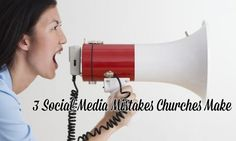 3 Social Media Mistakes Churches Make | Church Tech Today