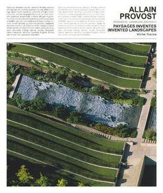 Allain Provost - Landscape Architect  / Paysagiste: Invented Landscapes / Paysages Inventés - '64 - '04 di Michel Racine, http://www.amazon.it/dp/3800147912/ref=cm_sw_r_pi_dp_jKYrrb0W0D9NW