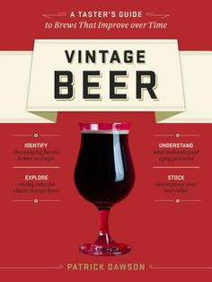 Vintage Beer: A Taster's Guide to Brews That Improve Over Time by Patrick Dawson.