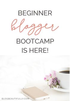 Beginner Blogger Bootcamp is here! The free 3-week course to help you create + launch your brand-new blog. From blogbeautifully.com