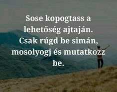 Nem tudom, ki írta, de úgy érzem, 20 éve erre vártam, hogy végre valóban lépjek! Lépj Te is: www.szabadsag.dxnnet.com Motivational Quotes, Inspirational Quotes, Life Quotes, Wisdom, Humor, Sayings, Funny, Happy, Business