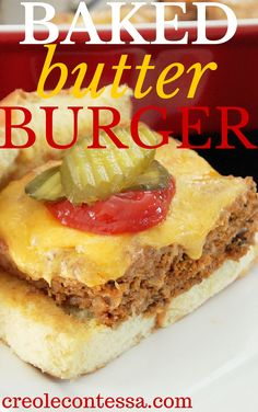 Baked Butter Burger-Creole Contessa - this recipe uses Country Crock margarine, I would substitute with butter