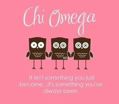 Chi Omega isn't something you just become. It's something you've always been.
