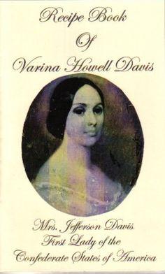 Varina Davis' cookbook Jefferson Davis, Confederate States Of America, Southern Pride, Word Pictures, American Civil War, Mississippi, Genealogy, Biography, Gentleman