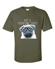 Am I Pugging You Funny Pug Unisex Humour T-Shirt