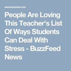 People Are Loving This Teacher's List Of Ways Students Can Deal With Stress - BuzzFeed News