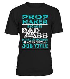 Prop Maker - Badass Miracle Worker