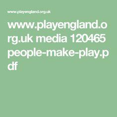 www.playengland.org.uk media 120465 people-make-play.pdf