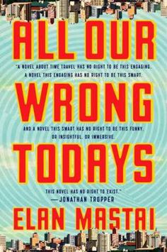 All Our Wrongs Today by Elan Mastai