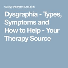 Dysgraphia - Types, Symptoms and How to Help - Your Therapy Source
