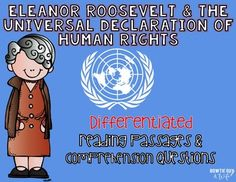In this resource, there is a nonfiction reading passage about The Universal Declaration of Human Rights and Eleanor Roosevelt's involvement in the creation of this historical document for the United Nations. It is differentiated for your high, mid, and lower