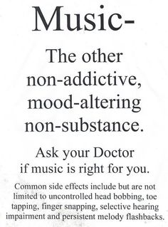 Side affects may occur with use of music. Ask your doctor if it is right for you.