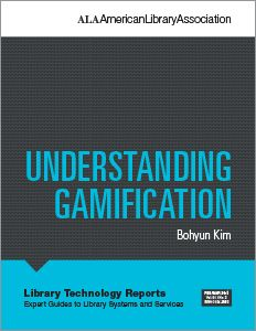Bohyun Kim. Understanding Gamification. Library Technology Reports, March 2015 (51:2)