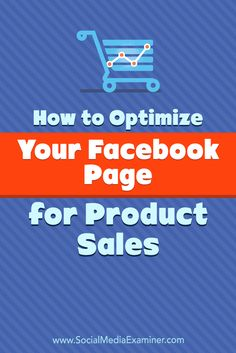 How to Optimize Your Facebook Page for Product Sales by Ana Gotter on Social Media Examiner.