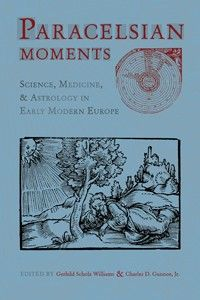 """""""Paracelsian Moments: Science, Medicine, and Astrology in Early Modern Europe"""" edited by Gerhild Scholz Williams & Charles D. Gunnoe Jr. — At the center of the scientific ferment of the early modern era was a quirky and creative German physician, Paracelsus, whose religious-alchemical worldview served as an inspiration for countless scientific innovators. This collection is about Paracelsus and the wide range of issues he explored."""