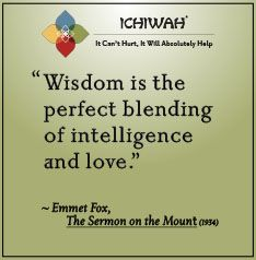 Wisdom is the perfect blending of intelligence and love. – Emmet Fox, The Sermon on the Mount (1934)