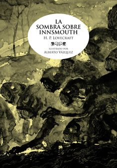 La sombra sobre Innsmouth - H. La Sombra Sobre Innsmouth, Read To Someone, Famous Monsters, Science Fiction Art, Cover Art, Concept Art, Mystery, Weird, Horror