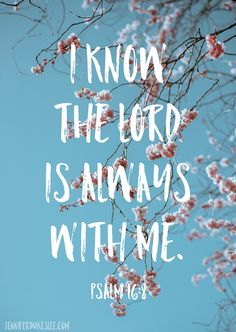 The Lord is always with me!
