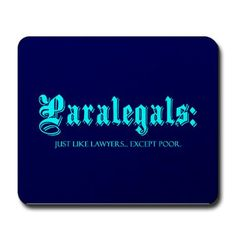 Paralegal:  Just Like Lawyers... Except Poor