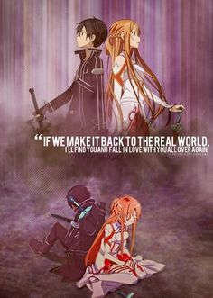 "Sword Art Online. ""If we make it back to the real world, I'll find you and fall in love with you all over again.""-Asuna Yuuki"