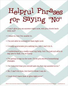 "Stay healthy, stress free and less exhausted using these phrases to say no. Being a ""people pleaser"" can lead to much self anger. You have to evaluate and put your needs and abilities first sometimes. Baby Daddy Drama, Ways To Say Said, How To Say No, Just Say No, How To Flirt, English Writing Skills, Assertiveness, Social Skills, Social Work"