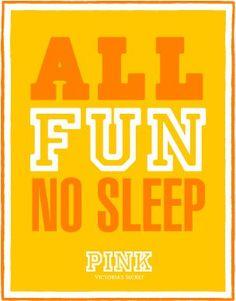 all fun no sleep Victoria's  Secret PINK