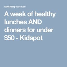 A week of healthy lunches AND dinners for under $50 - Kidspot Healthy Lunches, Healthy Recipes, Frugal Meals, Tight Budget, Lunches And Dinners, Meal Planning, How To Plan, Eat Clean Lunches, Simple Meals