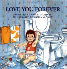Love You Forever - This makes me tear up each time I read it.