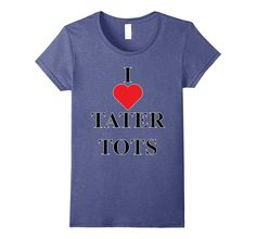 Tater Tot T shirt - I love Tater Tots - Funny Food Gift tee