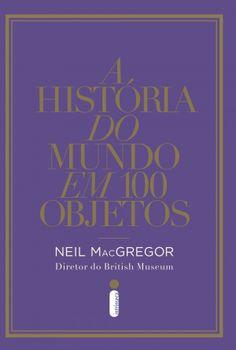 Fora do comum.Em A história do mundo em 100 objetos, Neil MacGregor, diretor do British Museum, relaciona uma seleção de artefatos, todos de diferentes momentos da nossa história, que tiveram importância capital para o homem.