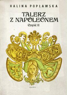 """""""Talerz z Napoleonem"""" Halina Popławska vol. 2 Cover by Mieczysław Majewski Published by Wydawnictwo Iskry 1988"""