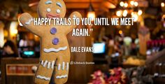 """Happy trails to you, until we meet again."" - Dale Evans #quote #lifehack #daleevans"