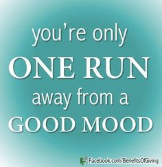 You're only one run away fro a good mood