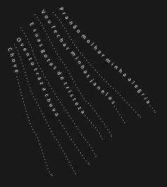 Inspirado na forma do poema Il Pleut, de Guillaume Apollinaire.