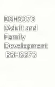 """Read """"BSHS373 (Adult and Family Development  BSHS373"""" #wattpad #paranormalVisit Now for Complete Course:  www.homework-aid.com"""