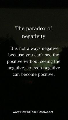 Negativity is not always negative because you can't see the positive without seeing the negative, so even negative can become positive. Many see bad people and experiences as negative, it is pretty much fact that negativity in others and in ourselves is undesirable, we tend to gravitate away from these negative aspects because they cause…