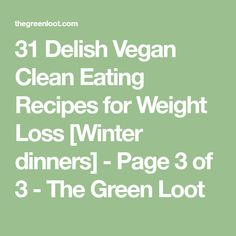 31 Delish Vegan Clean Eating Recipes for Weight Loss [Winter dinners] - Page 3 of 3 - The Green Loot