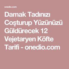 Damak Tadınızı Coşturup Yüzünüzü Güldürecek 12 Vejetaryen Köfte Tarifi - onedio.com