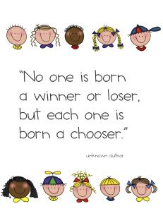 """No one is born a winner or lose but each one is born a chooser."""