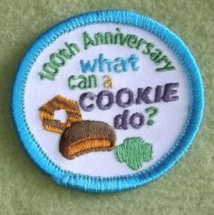 Girl Scout 100th anniversary cookie sale patch.  100th Anniversary what can a COOKIE do?