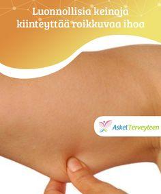 Luonnollisia keinoja kiinteyttää roikkuvaa ihoa Vaikket #voikaan kokonaan ehkäistä #roikkuvaa ihoa, voit parantaa sen #ulkonäköä. #Kauneus
