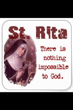 NOVENA TO ST RITA OF CASCIA : PATRON OF HOPELESS CAUSES, FAMILY PROBLEMS AND THINGS DESPAIRED OF  NINTH DAY: PRAYER FOR MY INTENTION WHICH SEEMS QUITE IMPOSSIBLE....pray on Devotions   DEVOTIO