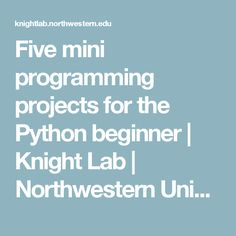 Five mini programming projects for the Python beginner | Knight Lab | Northwestern University