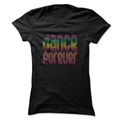 Dance Forever - Colorful Retro Disco T Shirt.  T-Shirt or Hoodie. Click to order: http://www.sunfrogshirts.com/Dance-Forever--Colorful-Retro-Disco-T-Shirt-Black-Ladies.html?25384  you may want to buy it ?