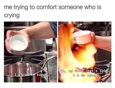 I'm literally the worst comforter I know.