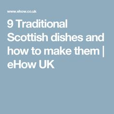 9 Traditional Scottish dishes and how to make them | eHow UK