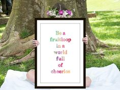 Fruit Loop Print, Inspirational Quote, Motivational Poster, Gift Ideas, Shabby Chic, Wall Art, Home Decor, Typography Print - PT0123 by ShabbyShackStudio on Etsy https://www.etsy.com/listing/245778500/fruit-loop-print-inspirational-quote