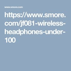 https://www.smore.com/jf081-wireless-headphones-under-100