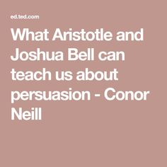 What Aristotle and Joshua Bell can teach us about persuasion - Conor Neill